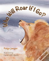 Who Will Roar If I Go?