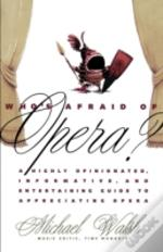 Who'S Afraid Of Opera?: A Highly Opinion