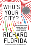 Who'S Your City? How The Creative Economy Is Making Where To Live The Most Important Decision Of Your Life