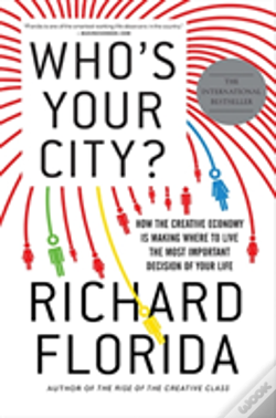 Wook.pt - Who'S Your City? How The Creative Economy Is Making Where To Live The Most Important Decision Of Your Life