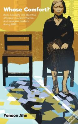 Wook.pt - Whose Comfort?: Body, Sexuality And Identity Of Korean 'Comfort Women' And Japanese Soldiers During Wwii