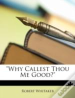 'Why Callest Thou Me Good?'