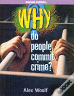 WHY DO PEOPLE COMMIT CRIME?