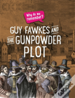 Why Do We Remember?: Guy Fawkes And The Gunpowder Plot