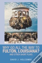 Why Go All The Way To Fulton, Louisiana?