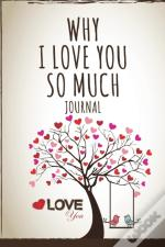 Why I Love You So Much Journal