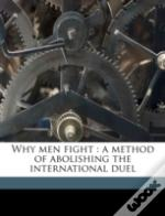 Why Men Fight : A Method Of Abolishing T