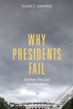 Why Presidents Fail And How They Can Succeed Again