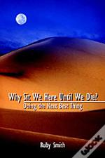 Why Sit We Here Until We Die?: Doing The Next Best Thing