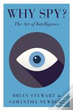 Why Spy?: On The Art Of Intelligence