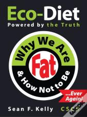 Why We Are Fat And How Not To Be, Ever Again!