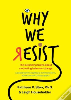 Wook.pt - Why We Resist: The Surprising Truths About Behavior Change
