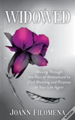 Wook.pt - Widowed: Moving Through The Pain Of Widowhood To Find Meaning And Purpose In Your Life Again