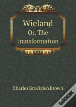 Wieland Or, The Transformation