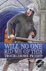 Wil No One Rid Me Of This Troublesome Priest