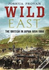 Wild East The British In Japan 18541868