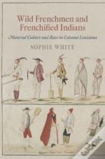 Wild Frenchmen And Frenchified Indians