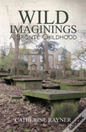 Wild Imaginings: A Bronte Childhood