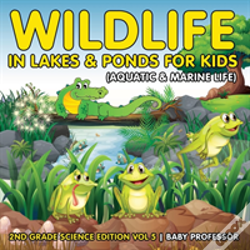 Wook.pt - Wildlife In Lakes & Ponds For Kids (Aquatic & Marine Life) | 2nd Grade Science Edition Vol 5