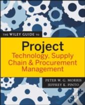 Wiley Guide To Project Technology, Supply Chain, And Procurement Management