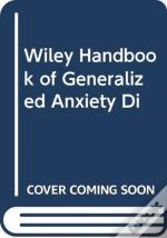 Wiley Handbook Of Generalized Anxiety Di