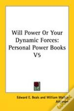 Will Power Or Your Dynamic Forces: Personal Power Books V5