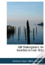 Will Shakespeare; An Invention In Four A