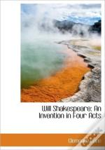 Will Shakespeare: An Invention In Four A