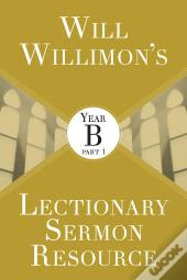 Will Willimons Lectionary Sermon Resource: Year B Part 1 - Ebook [Epub]