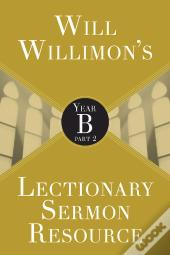 Will Willimons Lectionary Sermon Resource: Year B Part 2