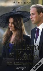 William Et Kate ; Un Amour Royal