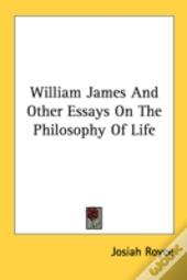 William James And Other Essays On The Philosophy Of Life