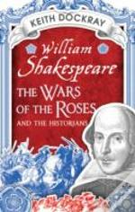 William Shakespeare, The Wars Of The Roses And The Historians