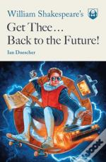 William Shakespeare's Get Thee Back to the Future!