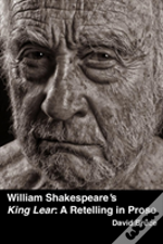 William Shakespeare'S 'King Lear': A Retelling In Prose