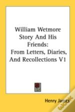 William Wetmore Story And His Friends: From Letters, Diaries, And Recollections V1