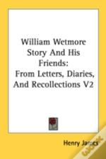 William Wetmore Story And His Friends: From Letters, Diaries, And Recollections V2