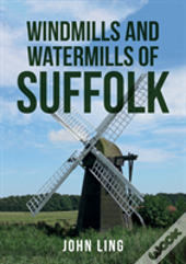 Windmills And Watermills Of Suffolk
