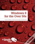 Windows 8 For The Over 50s In Simple Steps