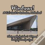 Windows! A Kid'S Guide To Rotterdam, Netherlands