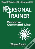Windows Command Line: The Personal Trainer For Windows 8.1 Windows Server 2012 And Windows Server 2012 R2
