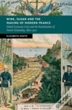 Wine, Sugar And The Making Of Modern France