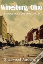Winesburg, Ohio, A Group Of Tales Of Ohio Small-Town Life