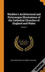 Winkles'S Architectural And Picturesque Illustrations Of The Cathedral Churches Of England And Wales; Volume 3