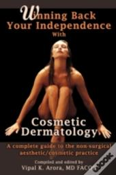 Winning Back Your Independence With Cosmetic Dermatology: A Complete Guide To The Non-Surgical Aesthetic/Cosmetic Practice