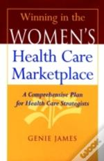Winning In The Women'S Health Care Marketplace