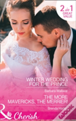 Winter Wedding For The Prince: Winter Wedding For The Prince / The More Mavericks, The Merrier! (Royal House Of Corinthia, Book 2)