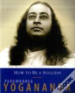 Wisdom Of Yoganandahow To Be A Success