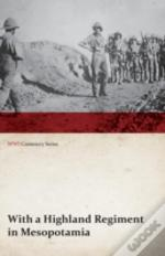 With A Highland Regiment In Mesopotamia (Wwi Centenary Series)