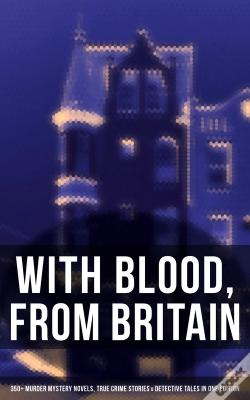 Wook.pt - With Blood, From Britain: 350+ Murder Mystery Novels, True Crime Stories & Detective Tales In One Edition